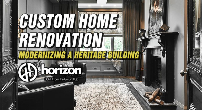 Custom Home Renovation - Modernizing a Heritage Building