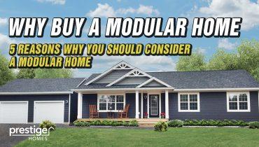 WHY BUY A MODULAR HOME PRESTIGE HOMES